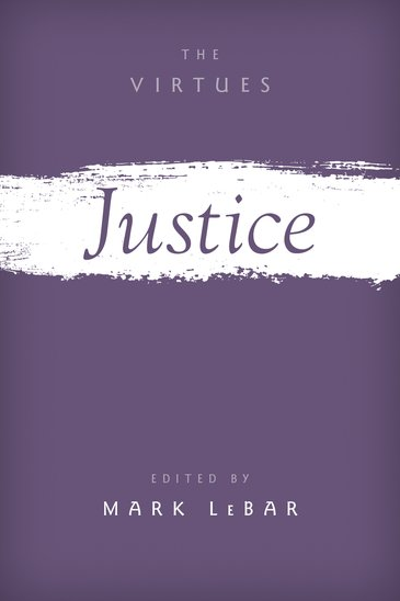 Justice (2018, Oxford University Press) Edited by Mark LeBar